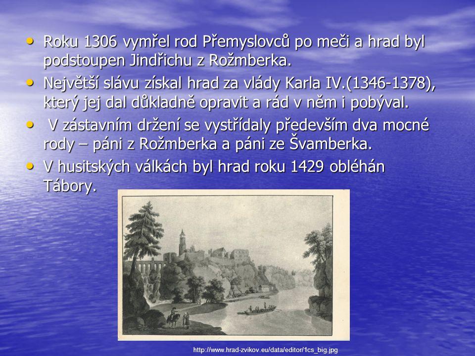 • Roku 1306 vymřel rod Přemyslovců po meči a hrad byl podstoupen Jindřichu z Rožmberka. • Největší slávu získal hrad za vlády Karla IV.(1346-1378), kt