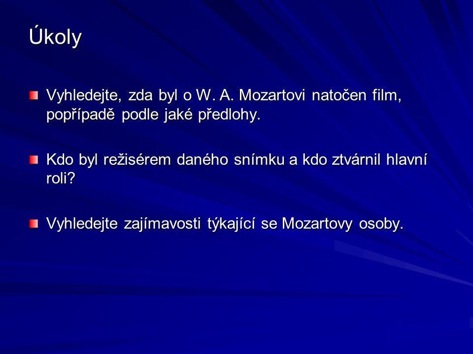 Úkoly Vyhledejte, zda byl o W.A. Mozartovi natočen film, popřípadě podle jaké předlohy.