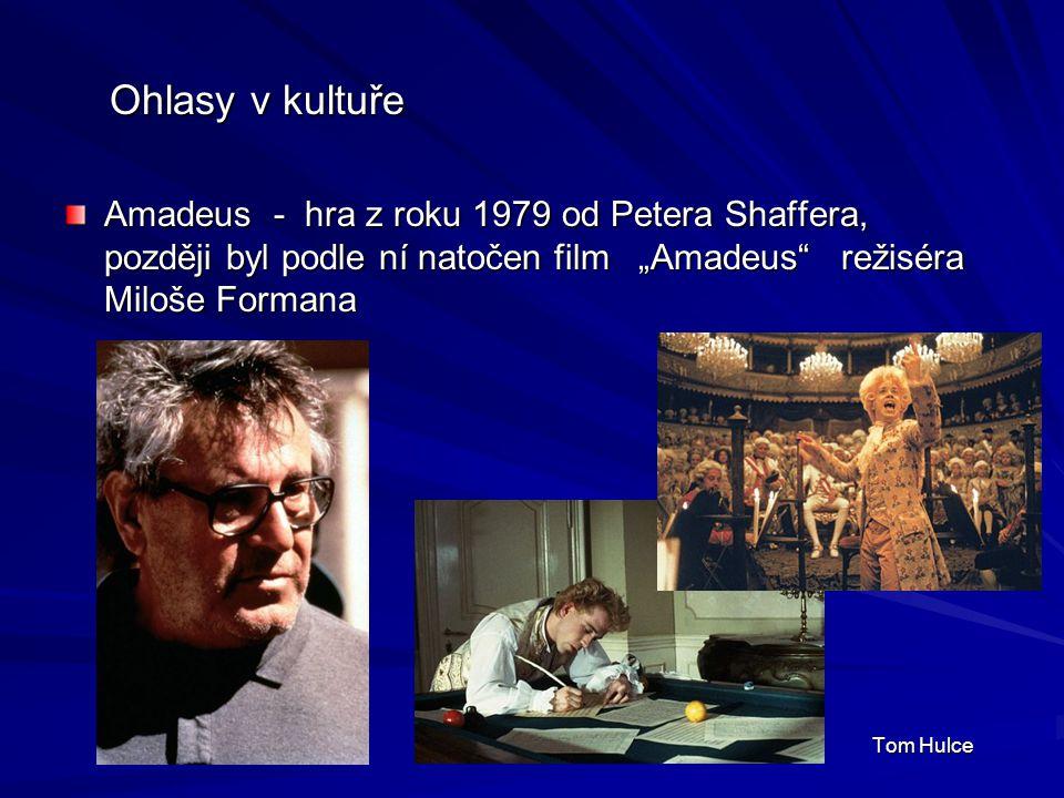 """Ohlasy v kultuře Ohlasy v kultuře Amadeus - hra z roku 1979 od Petera Shaffera, později byl podle ní natočen film """"Amadeus režiséra Miloše Formana Tom Hulce Tom Hulce"""