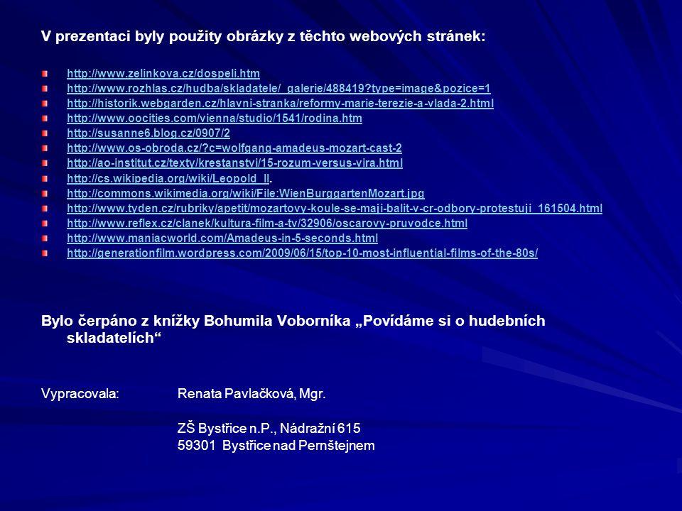 V prezentaci byly použity obrázky z těchto webových stránek: http://www.zelinkova.cz/dospeli.htm http://www.rozhlas.cz/hudba/skladatele/_galerie/488419?type=image&pozice=1 http://historik.webgarden.cz/hlavni-stranka/reformy-marie-terezie-a-vlada-2.html http://www.oocities.com/vienna/studio/1541/rodina.htm http://susanne6.blog.cz/0907/2 http://www.os-obroda.cz/?c=wolfgang-amadeus-mozart-cast-2 http://ao-institut.cz/texty/krestanstvi/15-rozum-versus-vira.html http://cs.wikipedia.org/wiki/Leopold_IIhttp://cs.wikipedia.org/wiki/Leopold_II.