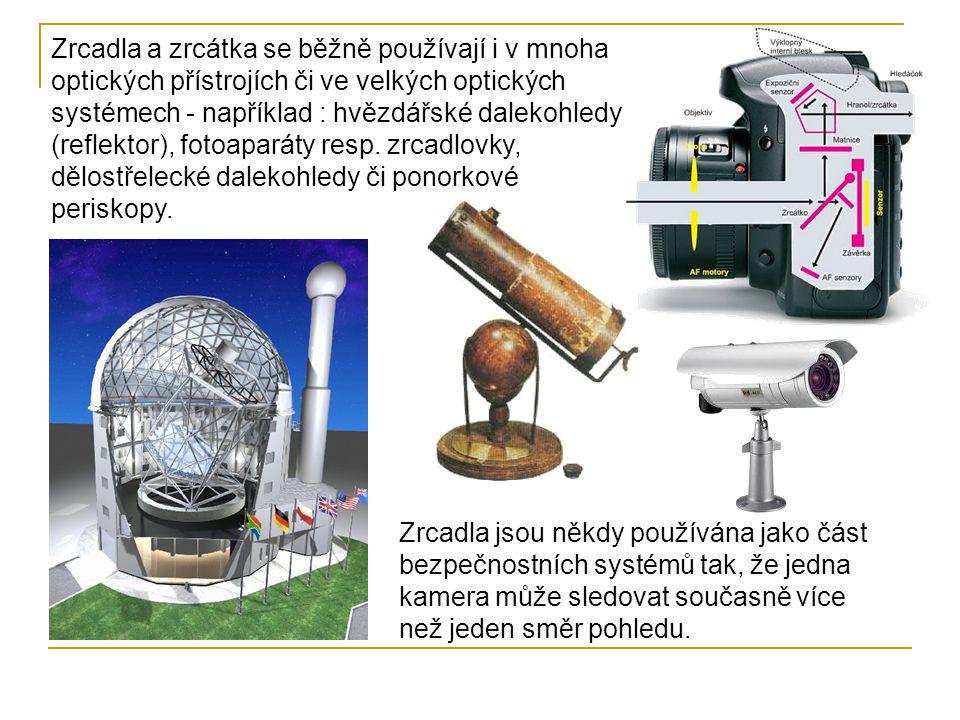 Zrcadla a zrcátka se běžně používají i v mnoha optických přístrojích či ve velkých optických systémech - například : hvězdářské dalekohledy (reflektor
