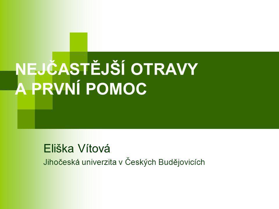 NEJČASTĚJŠÍ OTRAVY A PRVNÍ POMOC Eliška Vítová Jihočeská univerzita v Českých Budějovicích