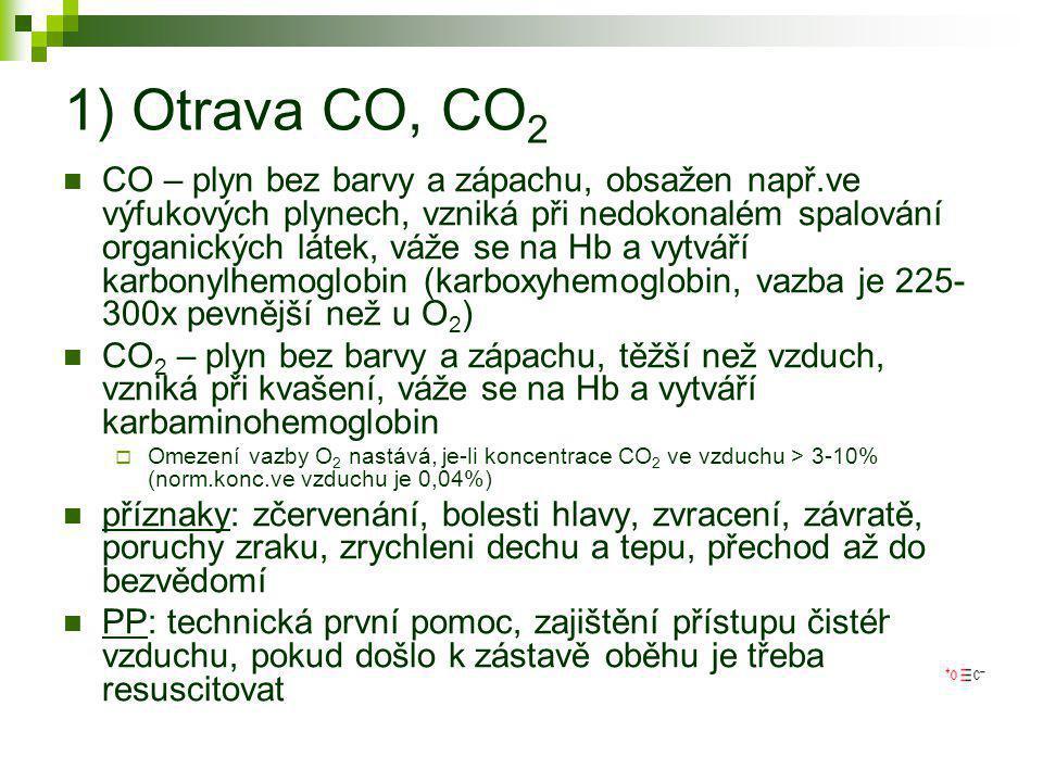 1) Otrava CO, CO 2  CO – plyn bez barvy a zápachu, obsažen např.ve výfukových plynech, vzniká při nedokonalém spalování organických látek, váže se na