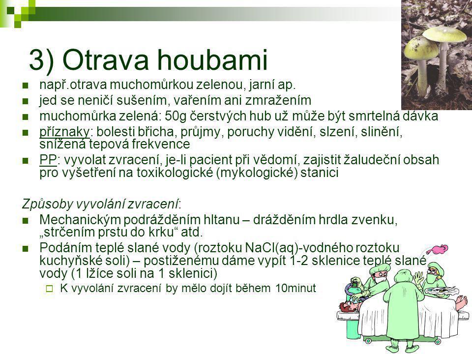 3) Otrava houbami  např.otrava muchomůrkou zelenou, jarní ap.  jed se neničí sušením, vařením ani zmražením  muchomůrka zelená: 50g čerstvých hub u