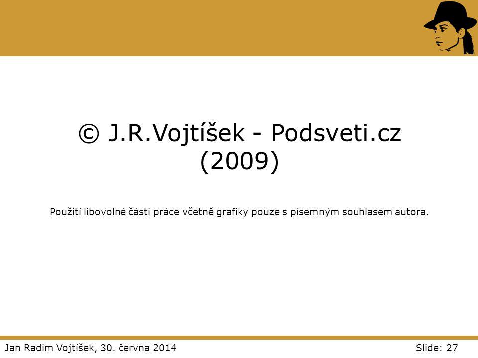 Jan Radim Vojtíšek, 30. června 2014Slide: 27 © J.R.Vojtíšek - Podsveti.cz (2009) Použití libovolné části práce včetně grafiky pouze s písemným souhlas