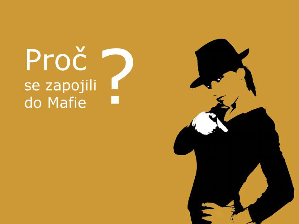 Proč se zapojili do Mafie ?