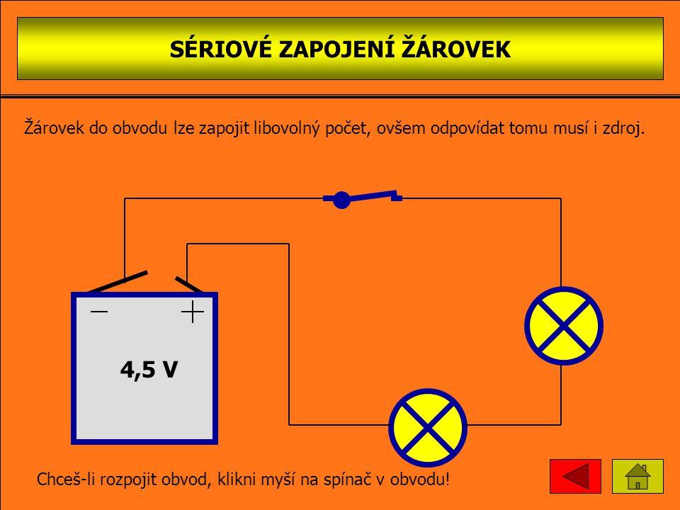 SÉRIOVÉ ZAPOJENÍ ŽÁROVEK 4,5 V Chceš-li uzavřít obvod, klikni myší na spínač v obvodu! Žárovek do obvodu lze zapojit libovolný počet, ovšem odpovídat
