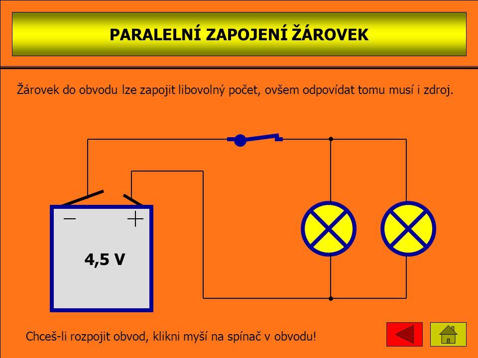 PARALELNÍ ZAPOJENÍ ŽÁROVEK 4,5 V Chceš-li uzavřít obvod, klikni myší na spínač v obvodu! Žárovek do obvodu lze zapojit libovolný počet, ovšem odpovída