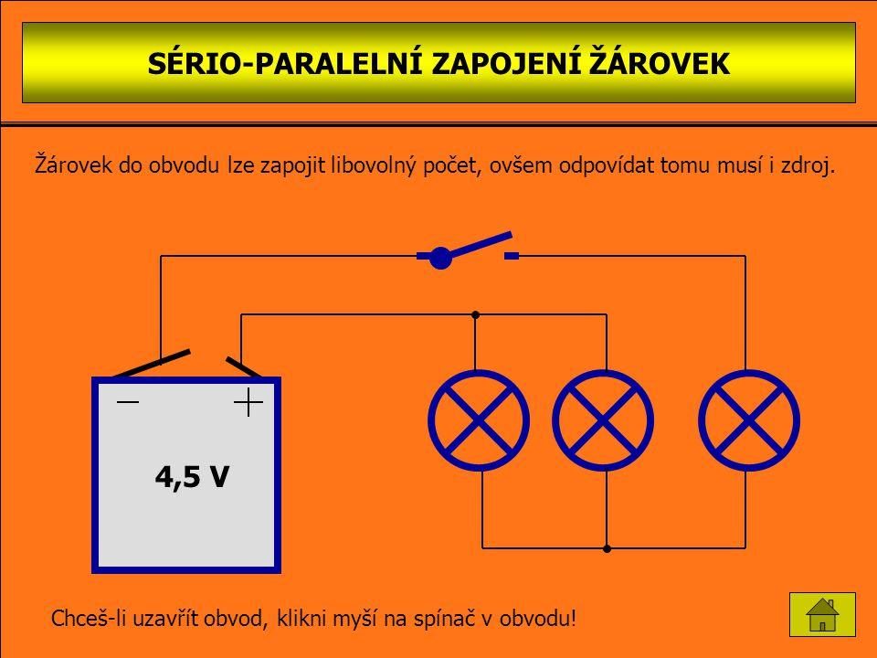 PARALELNÍ ZAPOJENÍ ŽÁROVEK 4,5 V Chceš-li rozpojit obvod, klikni myší na spínač v obvodu! Žárovek do obvodu lze zapojit libovolný počet, ovšem odpovíd