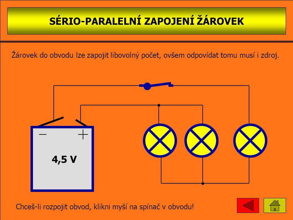 SÉRIO-PARALELNÍ ZAPOJENÍ ŽÁROVEK 4,5 V Chceš-li uzavřít obvod, klikni myší na spínač v obvodu! Žárovek do obvodu lze zapojit libovolný počet, ovšem od