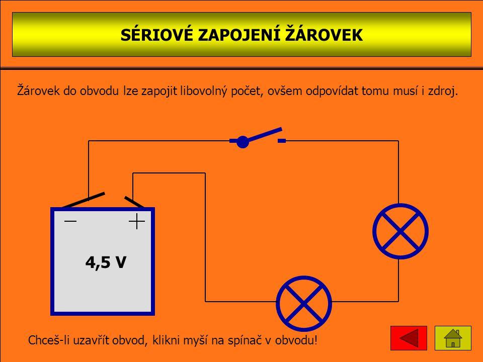 SÉRIOVÉ ZAPOJENÍ ŽÁROVEK 4,5 V žárovka Chceš-li uzavřít obvod, klikni myší na spínač v obvodu! žárovky jsou zapojeny v řadě za sebou Žárovek do obvodu
