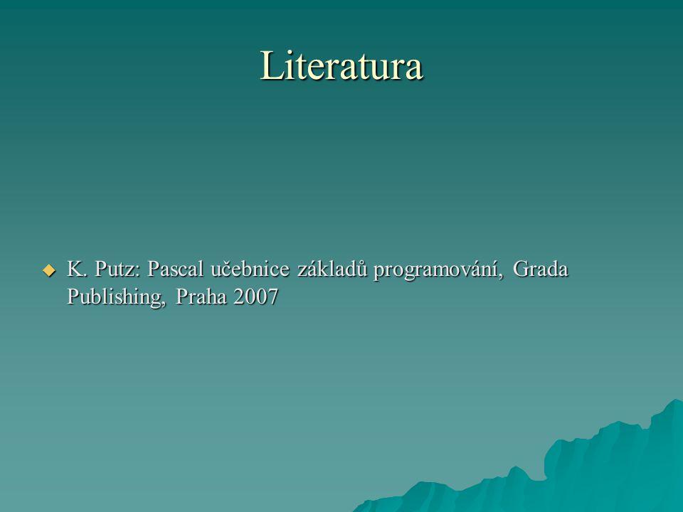Literatura  K. Putz: Pascal učebnice základů programování, Grada Publishing, Praha 2007