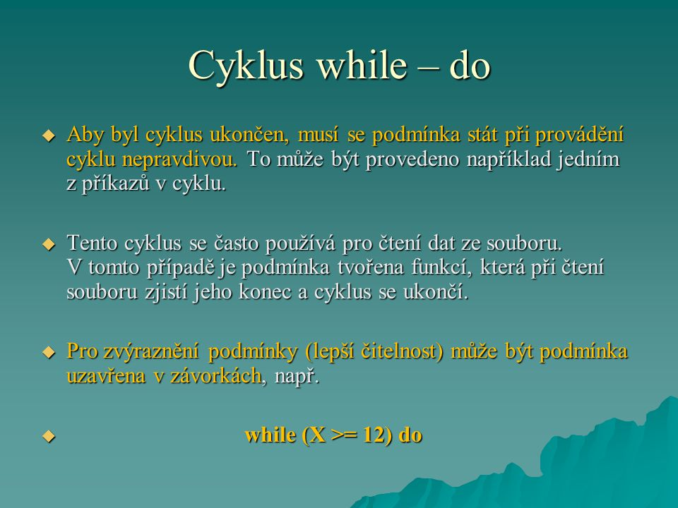 Cyklus while – do  Aby byl cyklus ukončen, musí se podmínka stát při provádění cyklu nepravdivou.