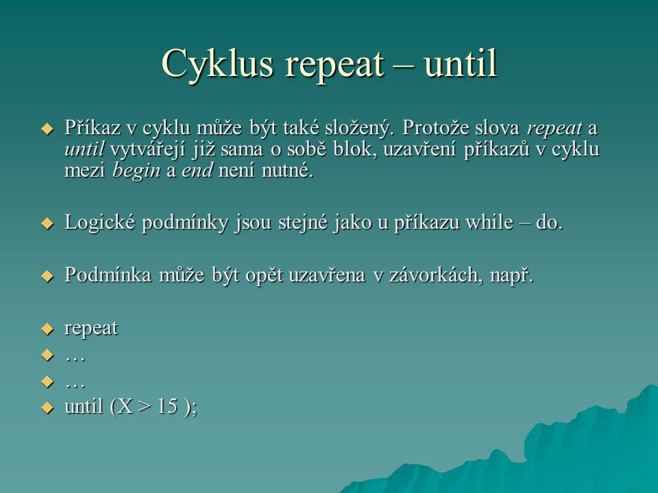 Cyklus repeat – until  Příkaz v cyklu může být také složený.