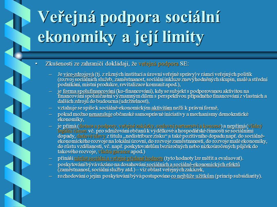 Veřejná podpora sociální ekonomiky a její limity •Zkušenosti ze zahraničí dokládají, že veřejná podpora SE: –Je více-zdrojová (tj.