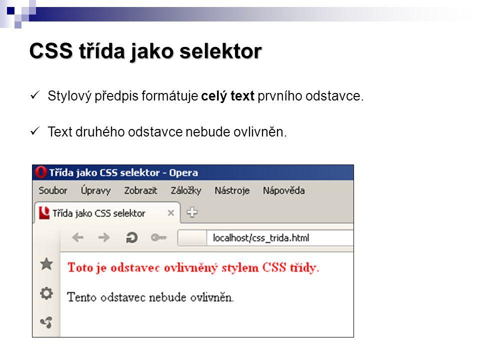 CSS třída jako selektor Příklad: Obsah souboru styly.css.cervene { color: #f00; } … obsah hlavičky webové stránky … Text v odstavci.