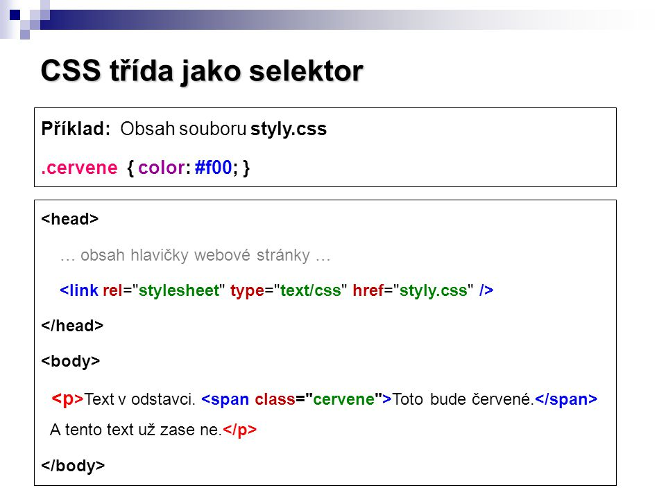 CSS třída jako selektor  Stylový předpis formátuje vybranou část textu v odstavci pomocí řádkového (X)HTML elementu.