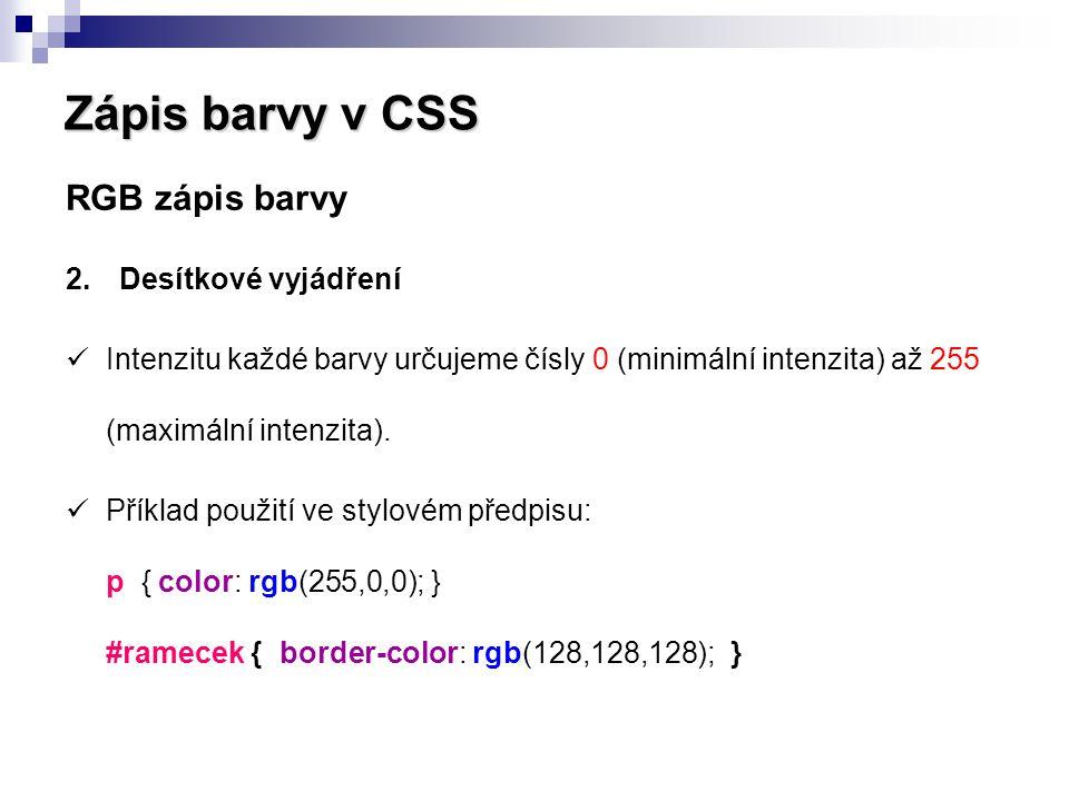 Zápis barvy v CSS RGB zápis barvy 3.Šestnáctkové vyjádření (hexadecimálně)  Čísla 00 až FF (tj.
