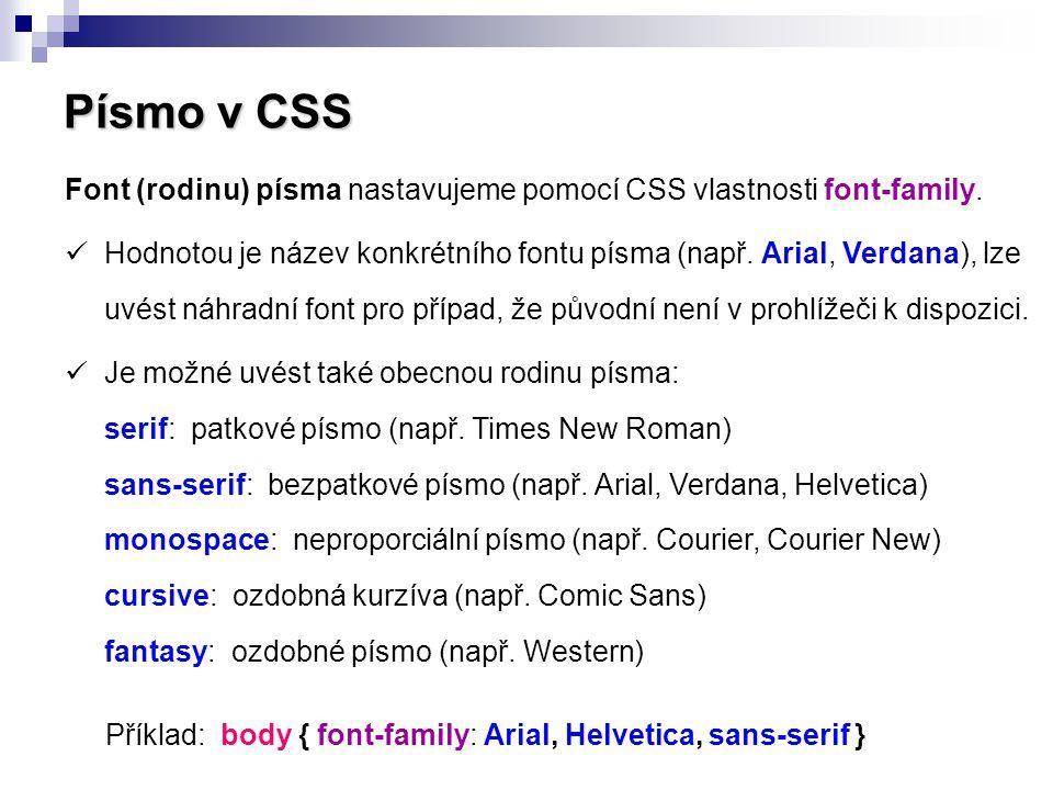 Písmo v CSS DUKTUS (tučnost) PÍSMA  CSS vlastnost font-weight (elementy: blokové, řádkové)  Hodnoty: normal, bold (tučné) - Existují i další hodnoty (bolder, lighter, 100, 400, 700, 900), prohlížeče je však neumí správně interpretovat.