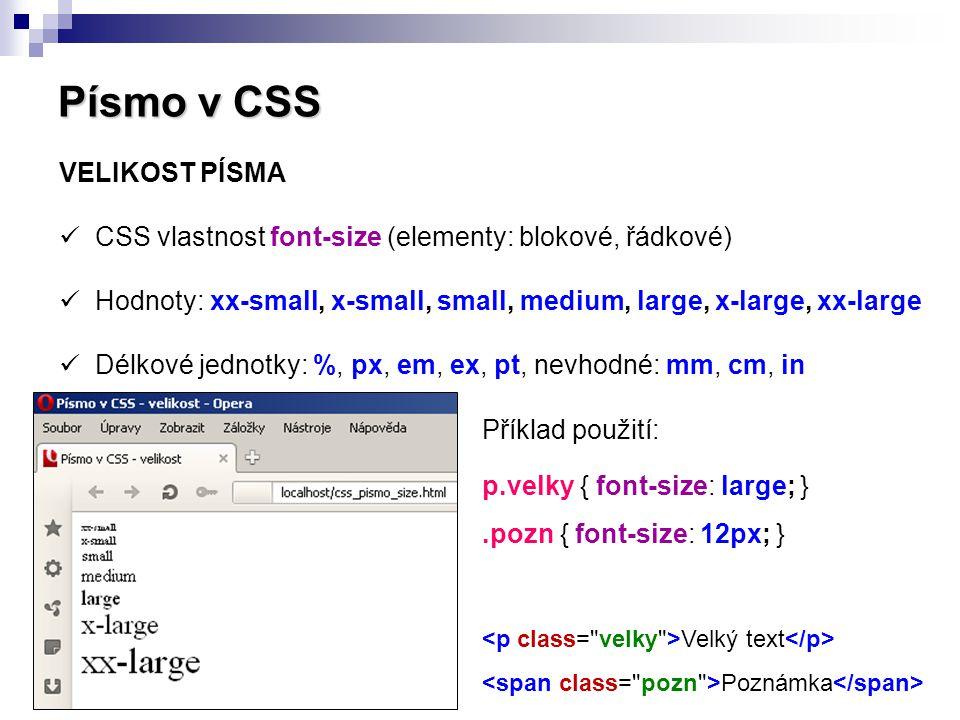 Text v CSS ZAROVNÁNÍ TEXTU  CSS vlastnost text-align (elementy: blokové)  Hodnoty: left (vlevo), right (vpravo), center (střed), justify (blok) ODSAZENÍ TEXTU  CSS vlastnost text-indent (elementy: blokové)  Hodnoty: číselný údaj + relativní délková jednotka (px, em, ex)