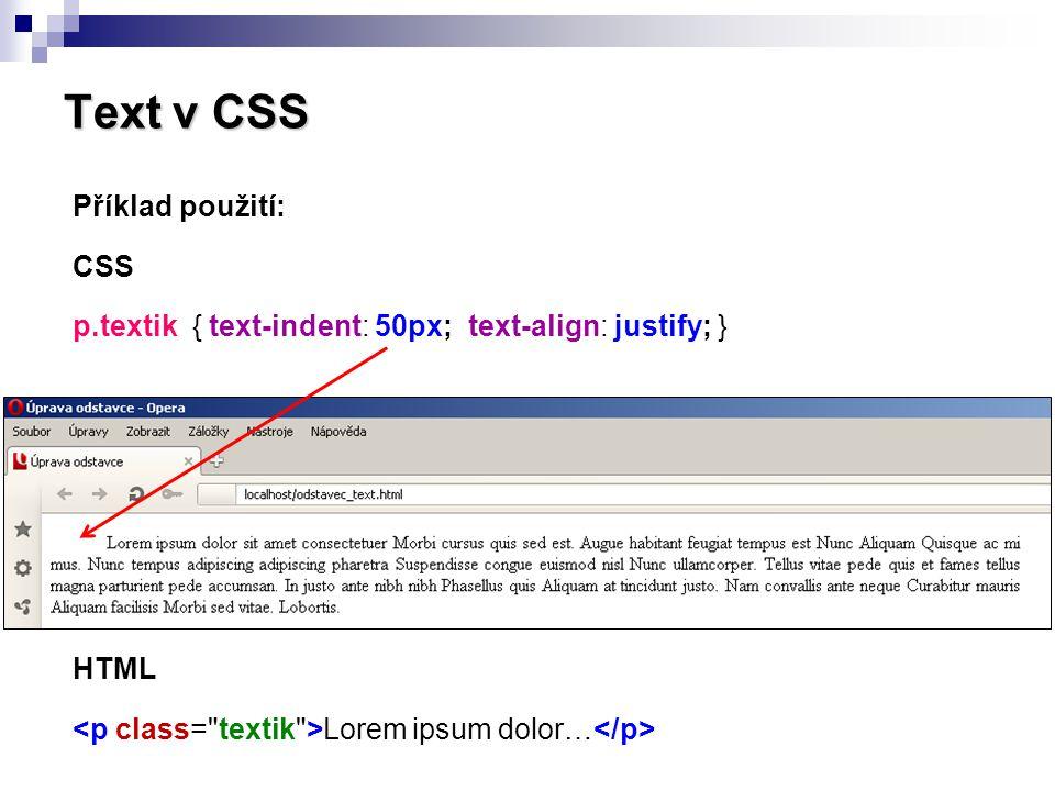 Text v CSS MEZERY MEZI JEDNOTLIVÝMI ZNAKY  CSS vlastnost letter-spacing (elementy: blokové, řádkové)  Hodnoty: číselný údaj + relativní délková jednotka (px, em, ex) MEZERY MEZI JEDNOTLIVÝMI SLOVY  CSS vlastnost word-spacing (elementy: blokové, řádkové)  Hodnoty: číselný údaj + relativní délková jednotka (px, em, ex)