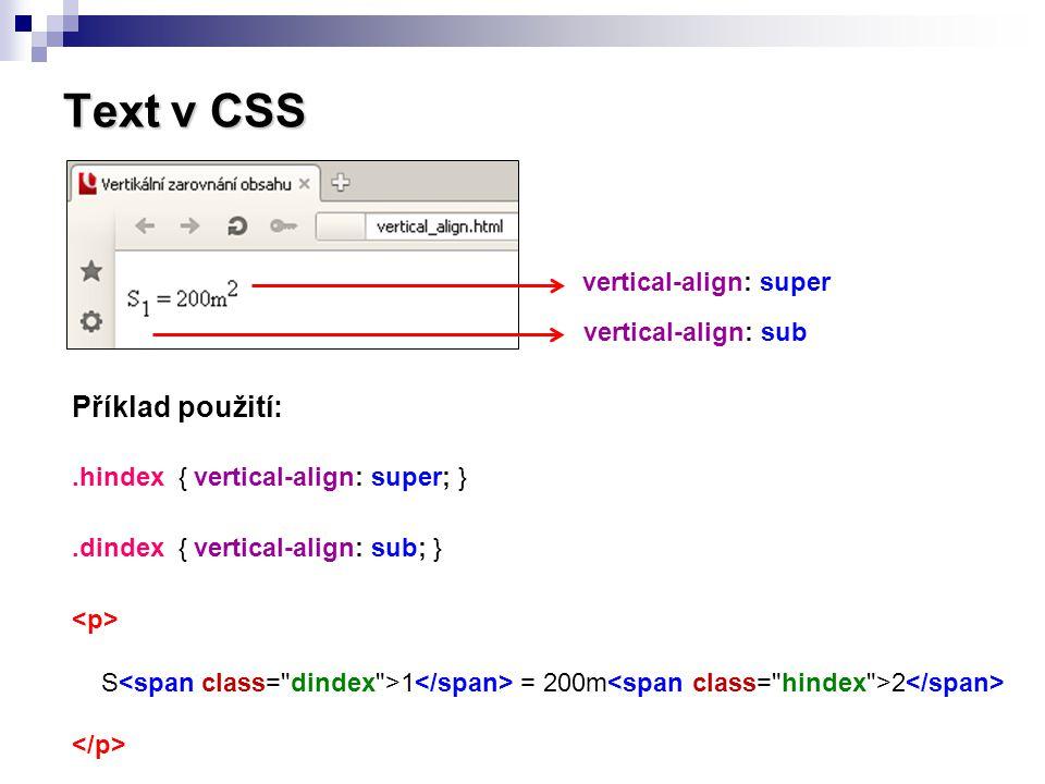 Text v CSS vertical-align: top Příklad použití: td.nahore { vertical-align: top; } td.dole { vertical-align: bottom; } vertical-align: bottom V definici příslušné buňky tabulky: text1 text2