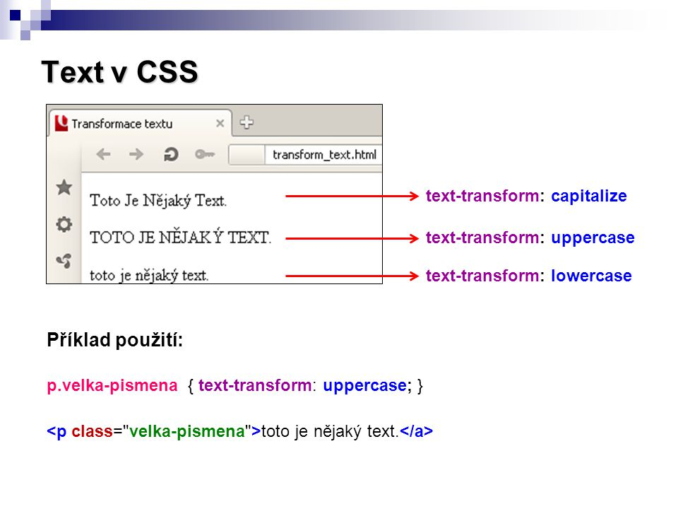 Text v CSS text-transform: capitalize text-transform: uppercase text-transform: lowercase Příklad použití: p.velka-pismena { text-transform: uppercase