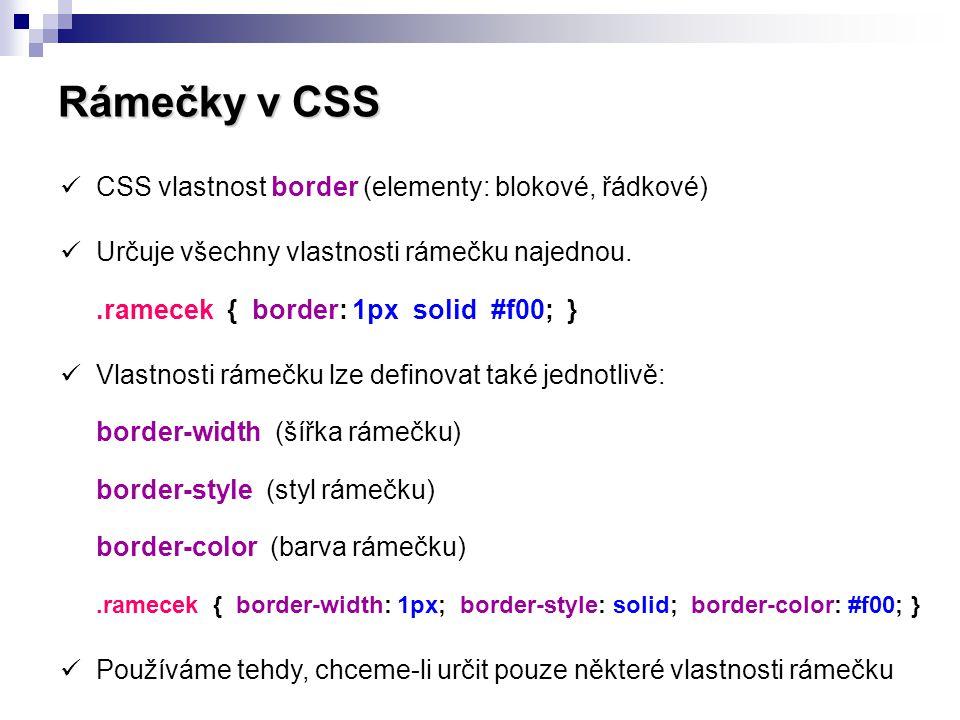 Rámečky v CSS  Hodnoty vlastnosti border-width (šířka rámečku) Šířku rámečku určujeme převážně v pixelech (px)  Hodnoty vlastnosti border-style (styl rámečku) nonegroove dottedridge dashedinset solidoutset double