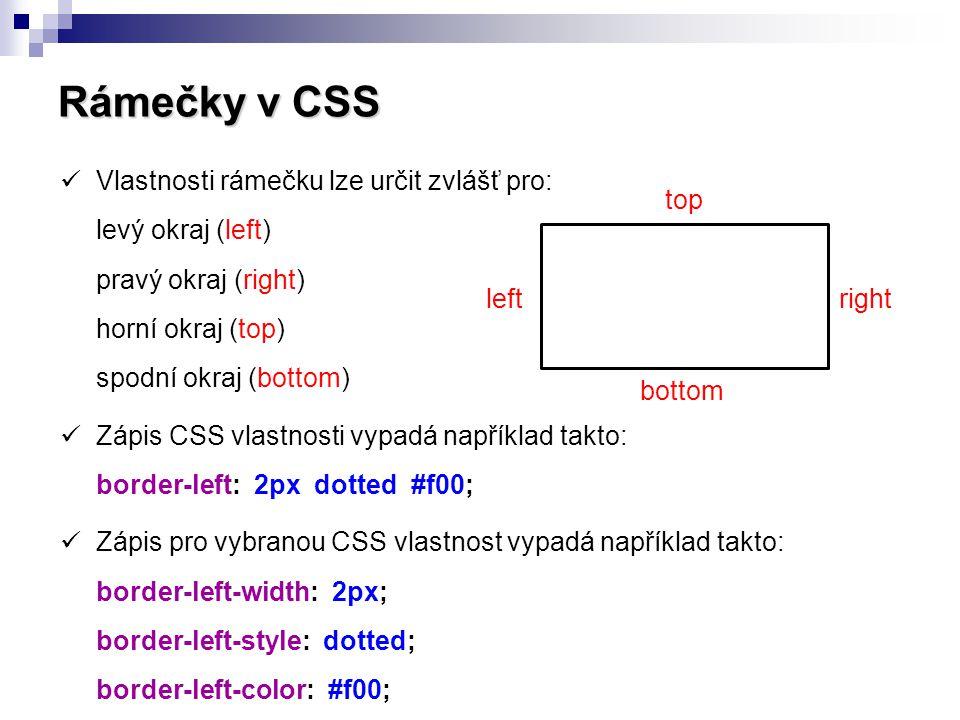 Rámečky v CSS.ramecek { border: 2px dotted #00f; } Modrý, tečkovaný rámeček šířky 2 pixely..ram-nahore { border-top: 2px solid #f00; } Červený plný horní rám, šířka 2 pixely.