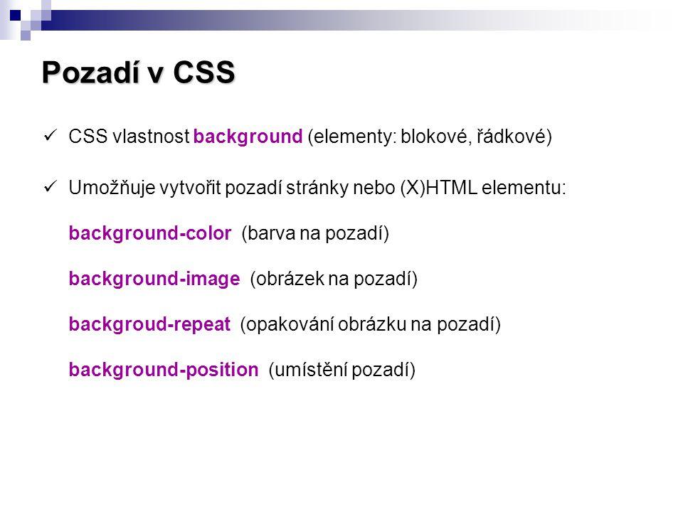Pozadí v CSS  CSS vlastnost background-color Příklad použití: body { background-color: #aaa; } (Barva na pozadí stránky bude světle šedá) Ukázka: p.sedy { background-color: #aaa; } Odstavec s šedým pozadím.