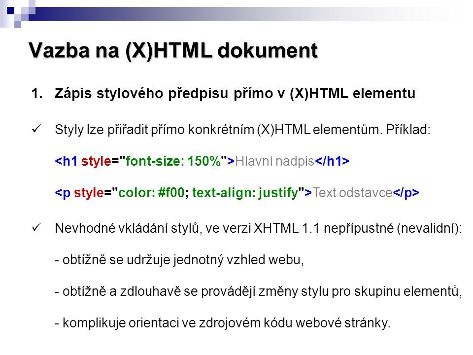 Vazba na (X)HTML dokument 2.Stylový předpis vložen přímo do hlavičky webové stránky body { font-family: Arial, sans-serif; background: #fff url( main-back.jpg ) repeat-x; } p { color: #333; text-align: justify; line-height: 2.5em; } Značka pro hlavičku stránky, zde se dále nachází titulek stránky a META značky.