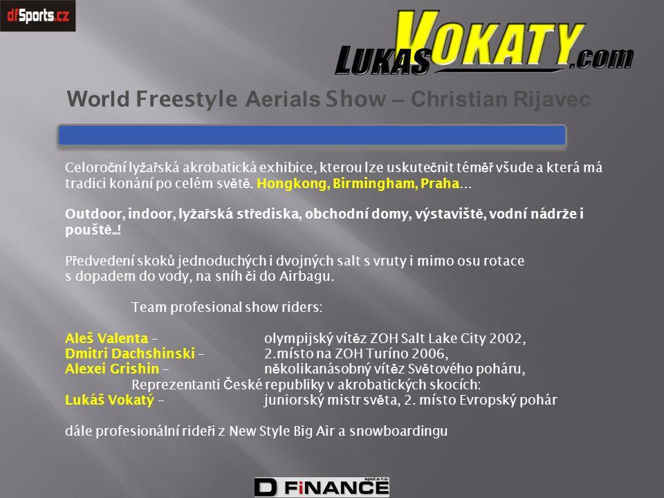 World Freestyle Aerials Show – Christian Rijavec Celoro č ní ly ž a ř ská akrobatická exhibice, kterou lze uskute č nit tém ěř všude a která má tradic