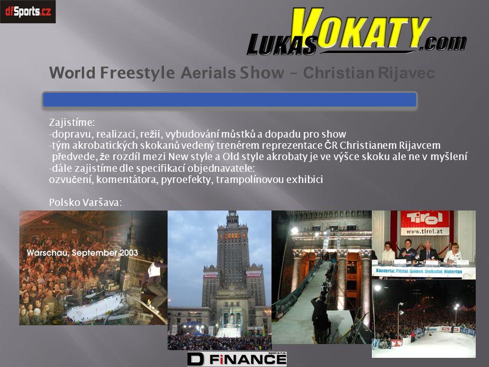World Freestyle Aerials Show – Christian Rijavec Zajistíme: -dopravu, realizaci, re ž ii, vybudování m ů stk ů a dopadu pro show -tým akrobatických sk