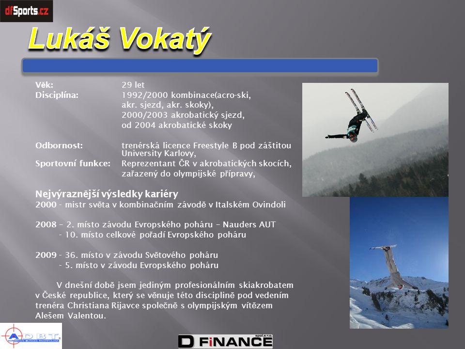 V ě k:29 let Disciplína:1992/2000 kombinace(acro-ski, akr. sjezd, akr. skoky), 2000/2003 akrobatický sjezd, od 2004 akrobatické skoky Odbornost:trenér