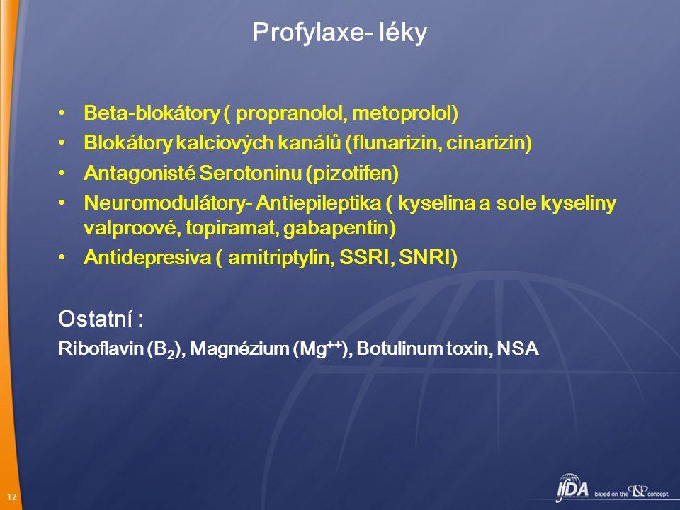 12 Profylaxe- léky • Beta-blokátory ( propranolol, metoprolol) • Blokátory kalciových kanálů (flunarizin, cinarizin) • Antagonisté Serotoninu (pizotif