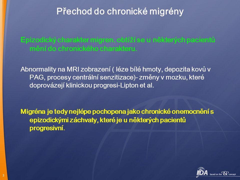 3 Přechod do chronické migrény Epizodický charakter migren. obtíží se u některých pacientů mění do chronického charakteru. Abnormality na MRI zobrazen