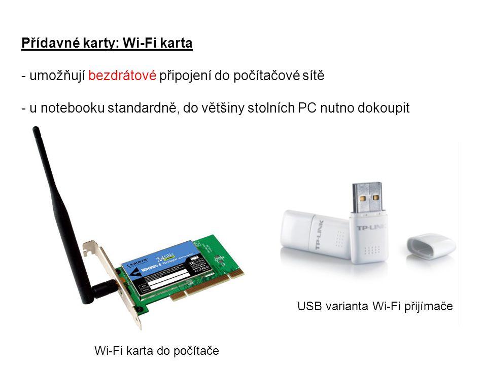 Přídavné karty: Wi-Fi karta - umožňují bezdrátové připojení do počítačové sítě - u notebooku standardně, do většiny stolních PC nutno dokoupit Wi-Fi k