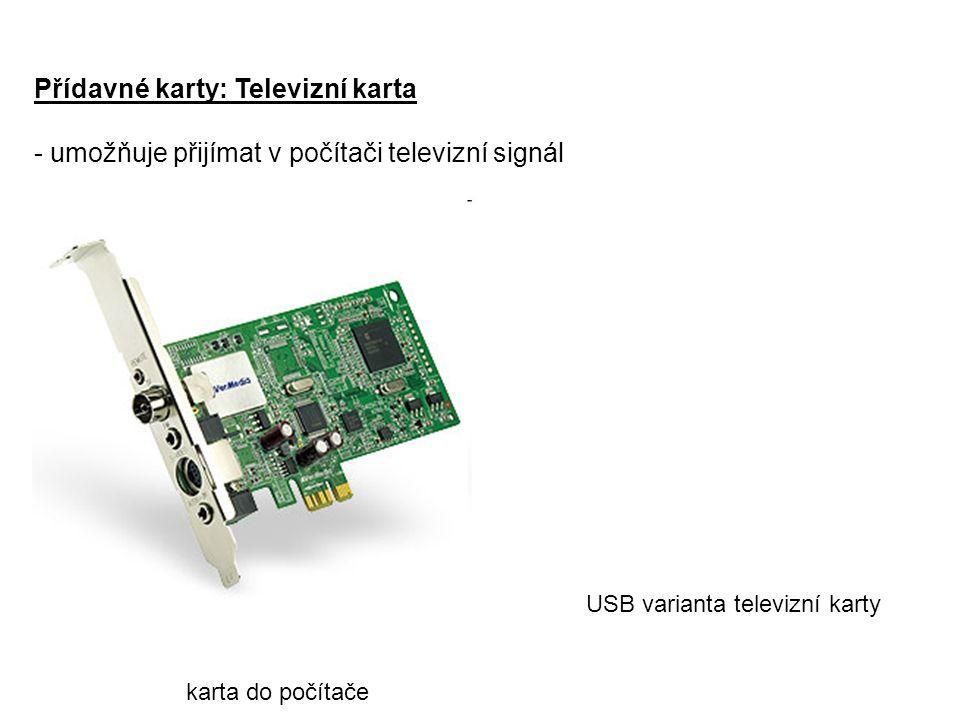Přídavné karty: Televizní karta - umožňuje přijímat v počítači televizní signál karta do počítače USB varianta televizní karty