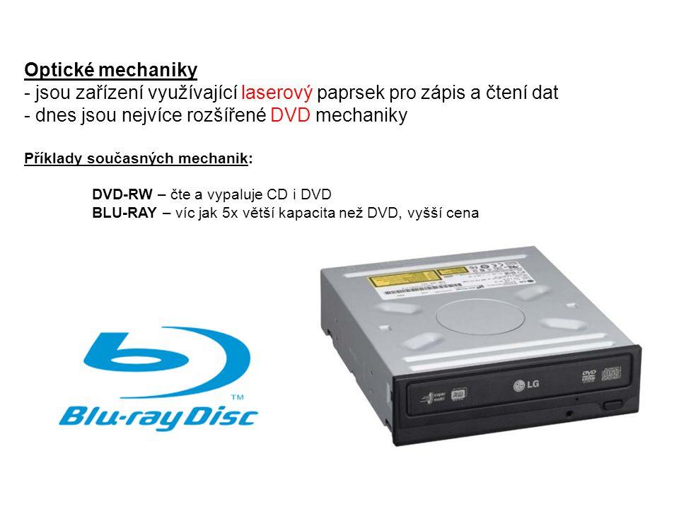 Optické mechaniky - jsou zařízení využívající laserový paprsek pro zápis a čtení dat - dnes jsou nejvíce rozšířené DVD mechaniky Příklady současných m