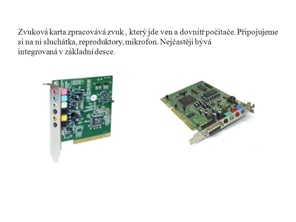 Zvuková karta zpracovává zvuk, který jde ven a dovnitř počítače. Připojujeme si na ni sluchátka, reproduktory, mikrofon. Nejčastěji bývá integrovaná v