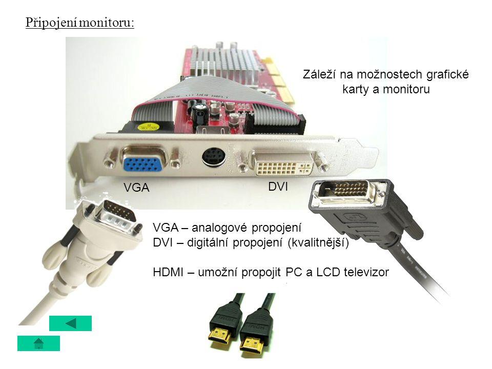 Připojení monitoru: Záleží na možnostech grafické karty a monitoru VGA DVI VGA – analogové propojení DVI – digitální propojení (kvalitnější) HDMI – um