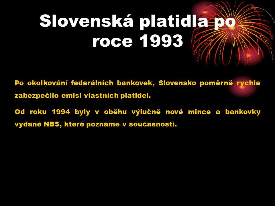 Slovenská platidla po roce 1993 Po okolkování federálních bankovek, Slovensko poměrně rychle zabezpečilo emisi vlastních platidel. Od roku 1994 byly v