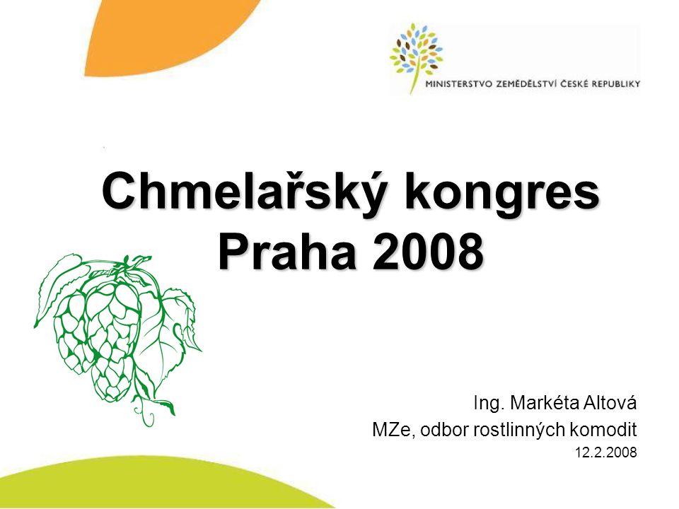 Chmelařský kongres Praha 2008 Ing. Markéta Altová MZe, odbor rostlinných komodit 12.2.2008