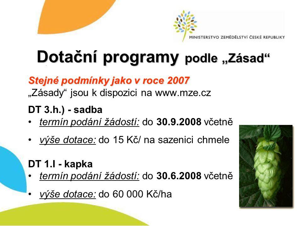 """Dotační programy podle """"Zásad"""" Stejné podmínky jako v roce 2007 """"Zásady"""" jsou k dispozici na www.mze.cz DT 3.h.) - sadba •termín podání žádostí: do 30"""