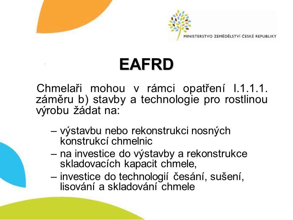 EAFRD Chmelaři mohou v rámci opatření I.1.1.1. záměru b) stavby a technologie pro rostlinou výrobu žádat na: –výstavbu nebo rekonstrukci nosných konst
