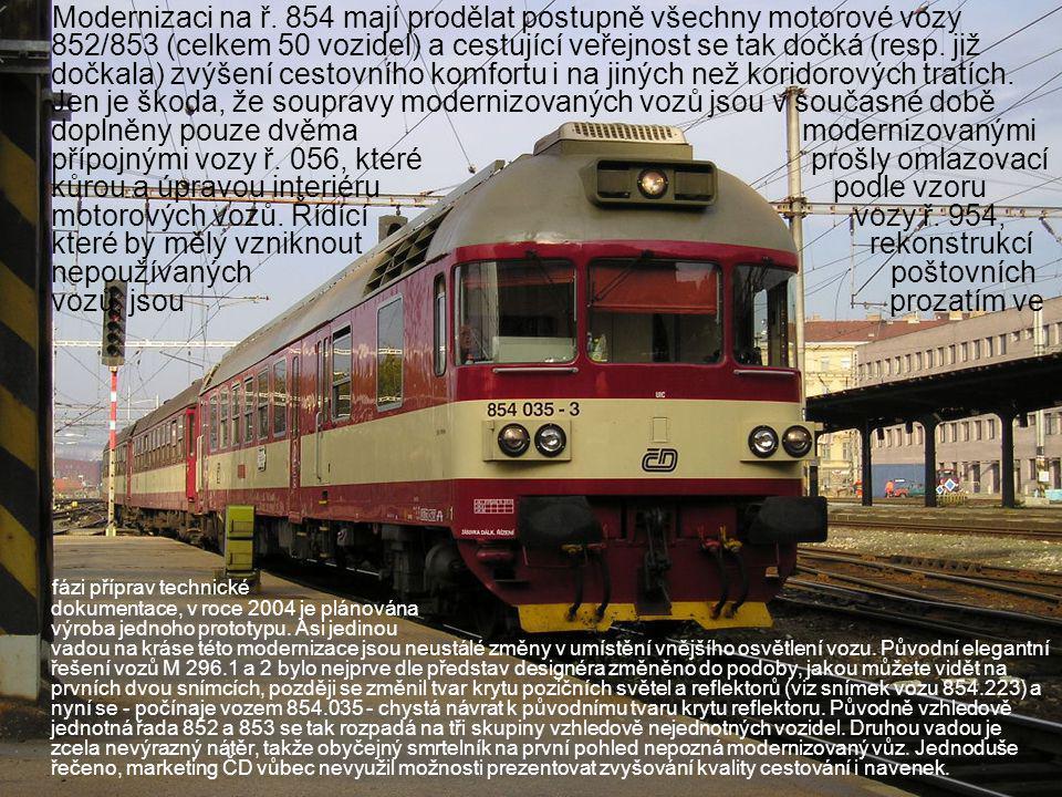 Modernizaci na ř. 854 mají prodělat postupně všechny motorové vozy 852/853 (celkem 50 vozidel) a cestující veřejnost se tak dočká (resp. již dočkala)