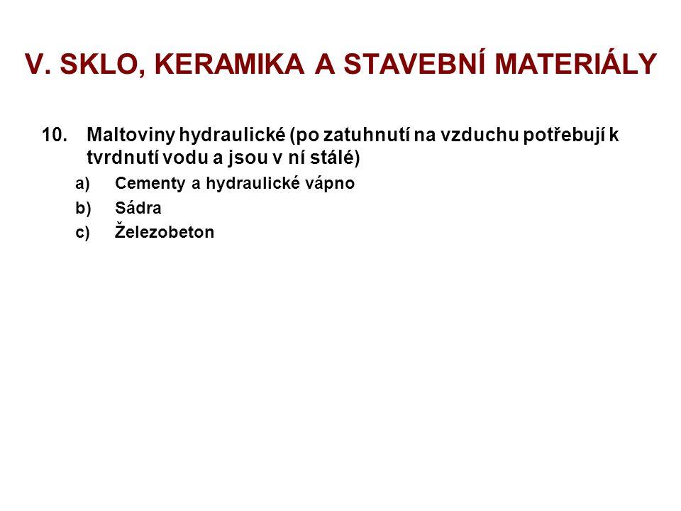 V. SKLO, KERAMIKA A STAVEBNÍ MATERIÁLY 10.Maltoviny hydraulické (po zatuhnutí na vzduchu potřebují k tvrdnutí vodu a jsou v ní stálé) a)Cementy a hydr