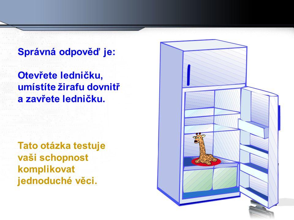 Správná odpověď je: Otevřete ledničku, umístíte žirafu dovnitř a zavřete ledničku.