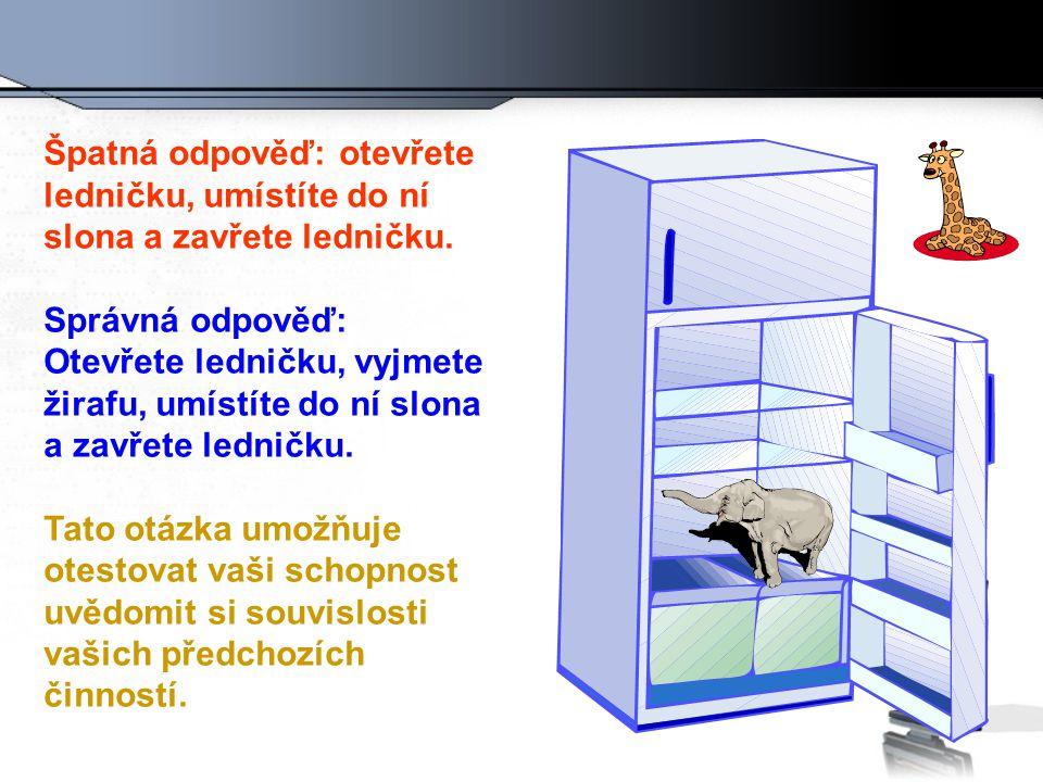 Špatná odpověď: otevřete ledničku, umístíte do ní slona a zavřete ledničku.
