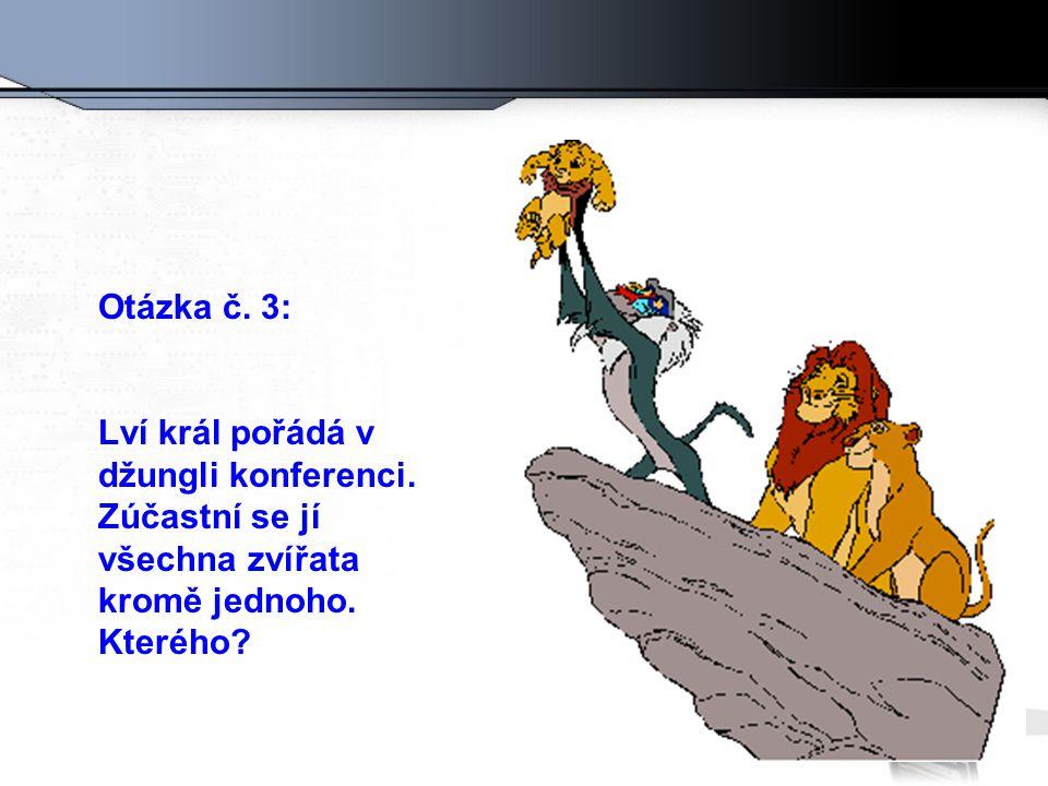 Otázka č. 3: Lví král pořádá v džungli konferenci.